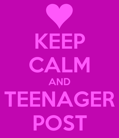 Poster: KEEP CALM AND TEENAGER POST