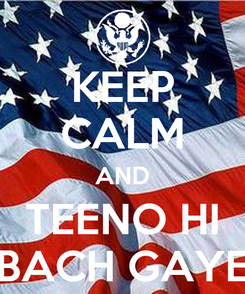 Poster: KEEP CALM AND TEENO HI BACH GAYE