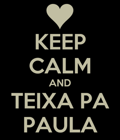 Poster: KEEP CALM AND TEIXA PA PAULA