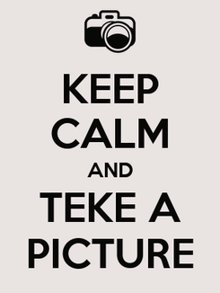 Poster: KEEP CALM AND TEKE A PICTURE