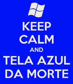 Poster: KEEP CALM AND TELA AZUL DA MORTE