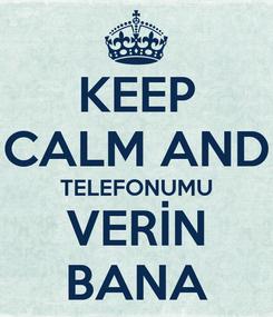 Poster: KEEP CALM AND TELEFONUMU VERİN BANA