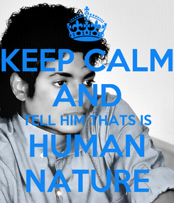 Poster: KEEP CALM AND TELL HIM THATS IS HUMAN NATURE