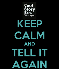 Poster: KEEP CALM AND TELL IT AGAIN