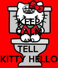 Poster: KEEP CALM AND TELL  KITTY HELLO