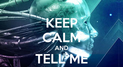 Poster: KEEP CALM AND TELL ME