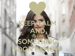 Poster: KEEP CALM AND TELL ME SOMETHING I DON'T KNOW