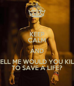 Poster: KEEP CALM AND TELL ME WOULD YOU KILL TO SAVE A LIFE?