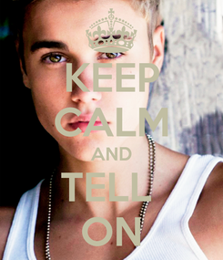 Poster: KEEP CALM AND TELL  ON