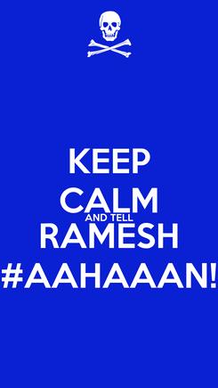 Poster: KEEP CALM AND TELL RAMESH #AAHAAAN!