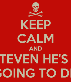 Poster: KEEP CALM AND TELL STEVEN HE'S A FAG AND HE'S GOING TO DIE TONIGHT