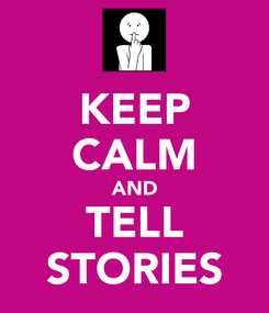 Poster: KEEP CALM AND TELL STORIES