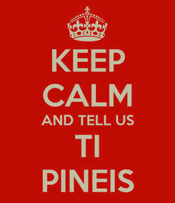 Poster: KEEP CALM AND TELL US TI PINEIS