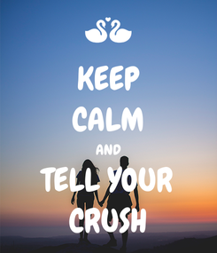 Poster: KEEP CALM AND TELL YOUR CRUSH