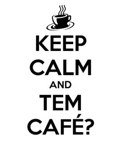 Poster: KEEP CALM AND TEM CAFÉ?