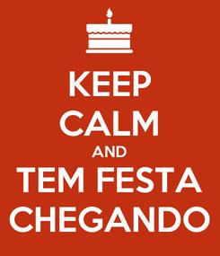 Poster: KEEP CALM AND TEM FESTA CHEGANDO
