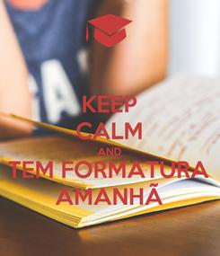 Poster: KEEP CALM AND TEM FORMATURA AMANHÃ