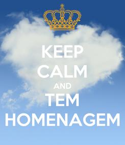 Poster: KEEP CALM AND TEM HOMENAGEM