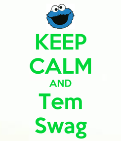 Poster: KEEP CALM AND Tem Swag