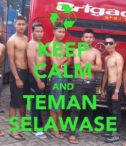 Poster: KEEP CALM AND TEMAN  SELAWASE