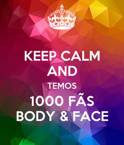 Poster: KEEP CALM AND TEMOS 1000 FÃS BODY & FACE
