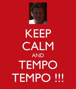 Poster: KEEP CALM AND TEMPO TEMPO !!!