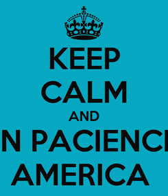 Poster: KEEP CALM AND TEN PACIENCIA  AMERICA