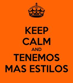 Poster: KEEP CALM AND TENEMOS MAS ESTILOS