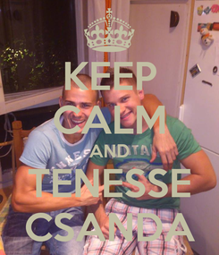 Poster: KEEP CALM AND TENESSE CSANDA