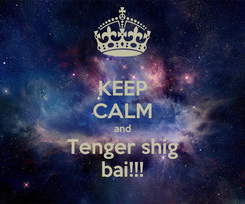 Poster: KEEP CALM and Tenger shig bai!!!