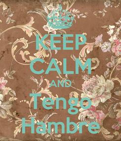 Poster: KEEP CALM AND Tengo Hambre