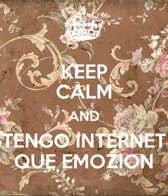 Poster: KEEP CALM AND TENGO INTERNET QUE EMOZION