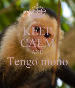 Poster: KEEP CALM AND Tengo mono