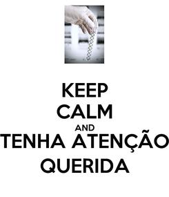Poster: KEEP CALM AND TENHA ATENÇÃO QUERIDA
