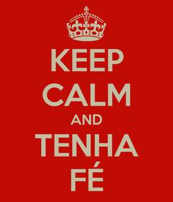 Poster: KEEP CALM AND TENHA FÉ