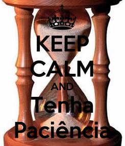 Poster: KEEP CALM AND Tenha Paciência