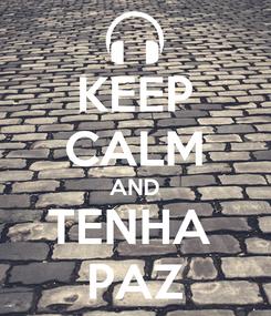 Poster: KEEP CALM AND TENHA  PAZ