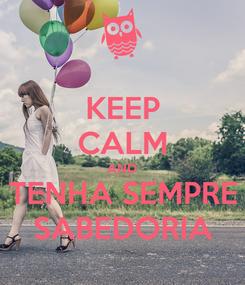 Poster: KEEP CALM AND TENHA SEMPRE SABEDORIA