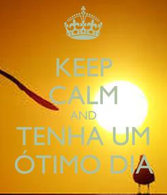 Poster: KEEP CALM AND TENHA UM ÓTIMO DIA
