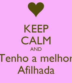 Poster: KEEP CALM AND Tenho a melhor Afilhada