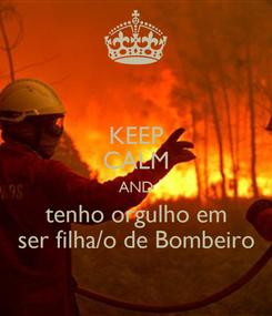 Poster: KEEP CALM AND tenho orgulho em ser filha/o de Bombeiro
