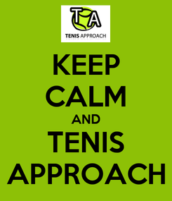 Poster: KEEP CALM AND TENIS APPROACH