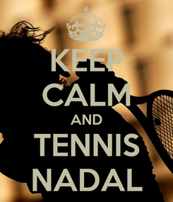 Poster: KEEP CALM AND TENNIS NADAL