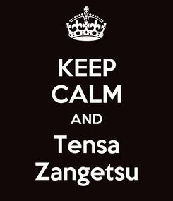 Poster: KEEP CALM AND Tensa Zangetsu