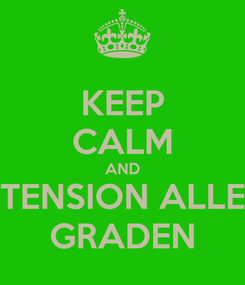 Poster: KEEP CALM AND TENSION ALLE GRADEN