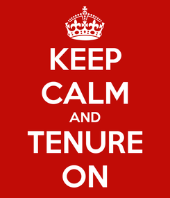 Poster: KEEP CALM AND TENURE ON