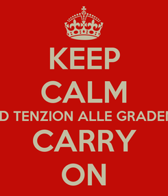 Poster: KEEP CALM AND TENZION ALLE GRADEN :P CARRY ON