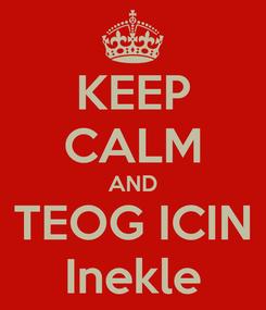 Poster: KEEP CALM AND TEOG ICIN Inekle
