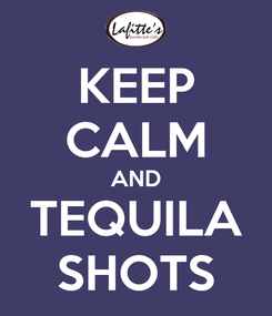 Poster: KEEP CALM AND TEQUILA SHOTS