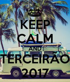Poster: KEEP CALM AND TERCEIRÃO 2017